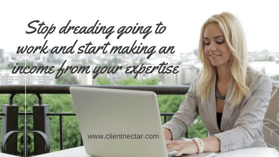 Stop dreading going to work and start making an income from your expertise